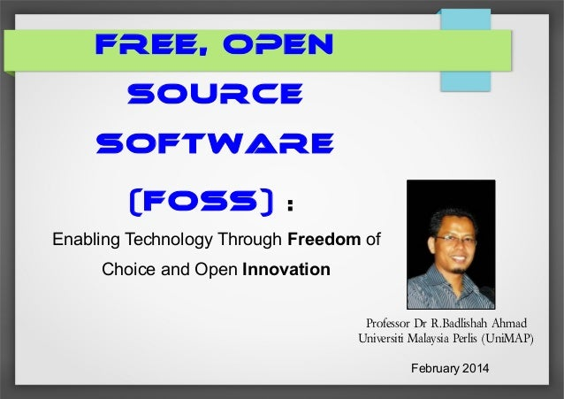 FREE, OPEN SOURCE SOFTWARE (FOSS)  :  Enabling Technology Through Freedom of Choice and Open Innovation Professor Dr R.Bad...