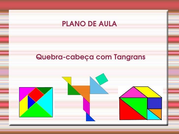 PLANO DEAULAQuebracabeçacomTangrans