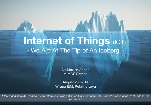Internet of Things (IoT) - We Are at the Tip of An Iceberg