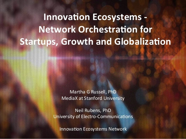 Innova&on Ecosystems -‐     Network Orchestra&on for Startups, Growth and Globaliza&on               ...