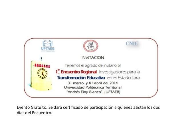 Evento Gratuito. Se dará certificado de participación a quienes asistan los dos días del Encuentro.