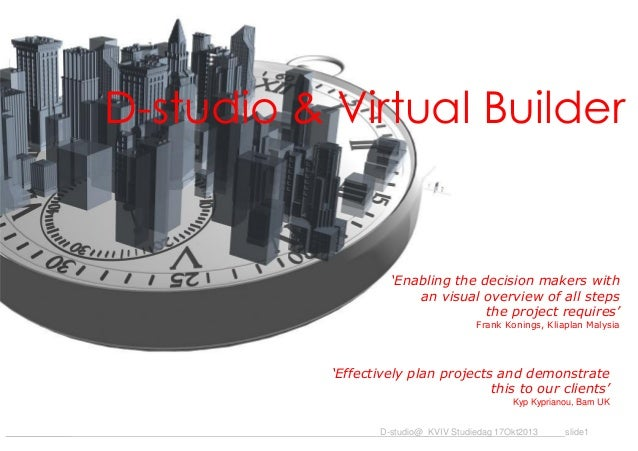 D-studio & Virtual Builder  'Enabling the decision makers with an visual overview of all steps the project requires' Frank...