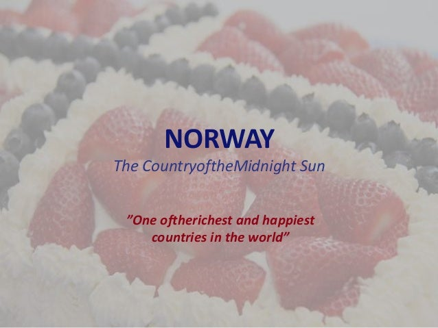 "NORWAY The CountryoftheMidnight Sun ""One oftherichest and happiest countries in the world"""