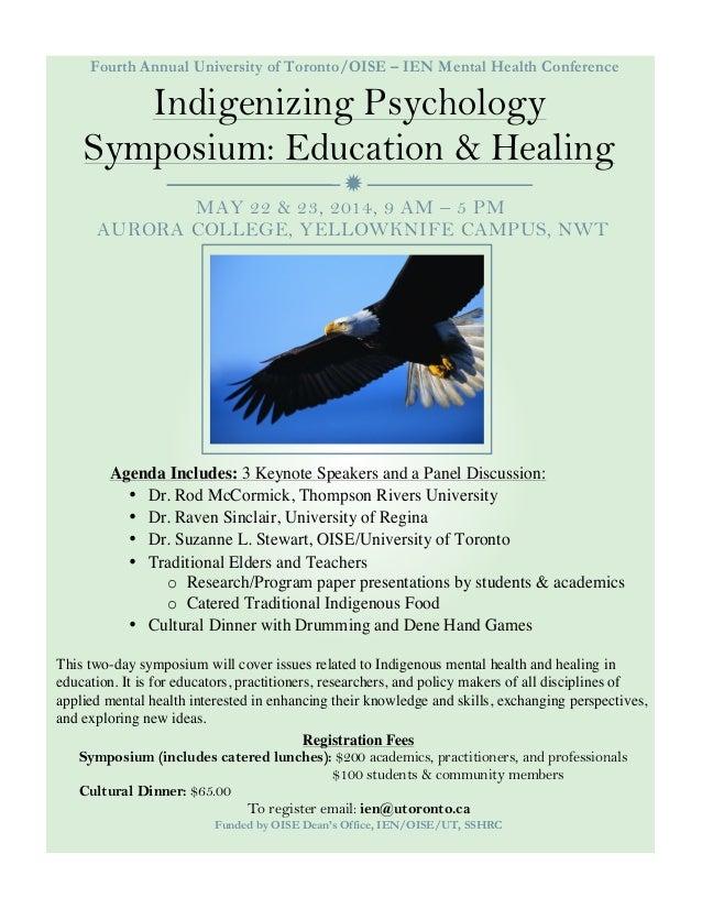  Fourth Annual University of Toronto/OISE – IEN Mental Health Conference Indigenizing Psychology Symposium: Education & H...