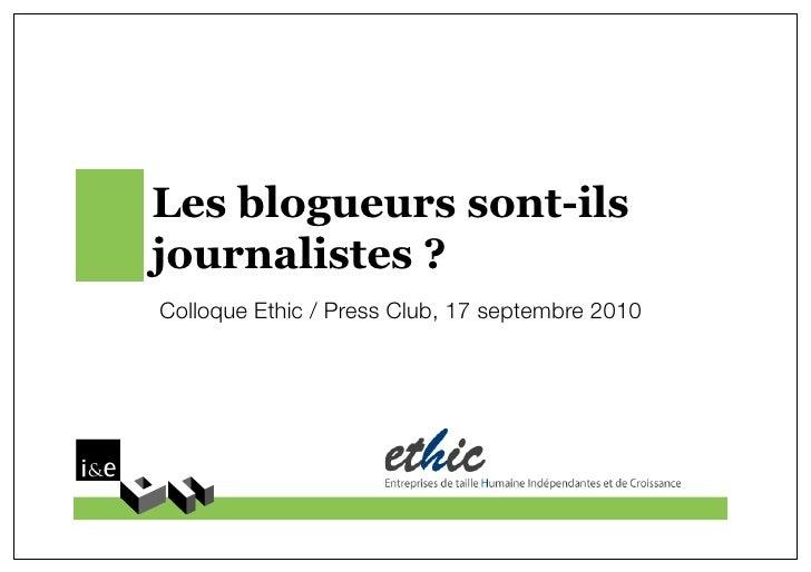 Les blogueurs sont-ils journalistes ? Colloque Ethic / Press Club, 17 septembre 2010!