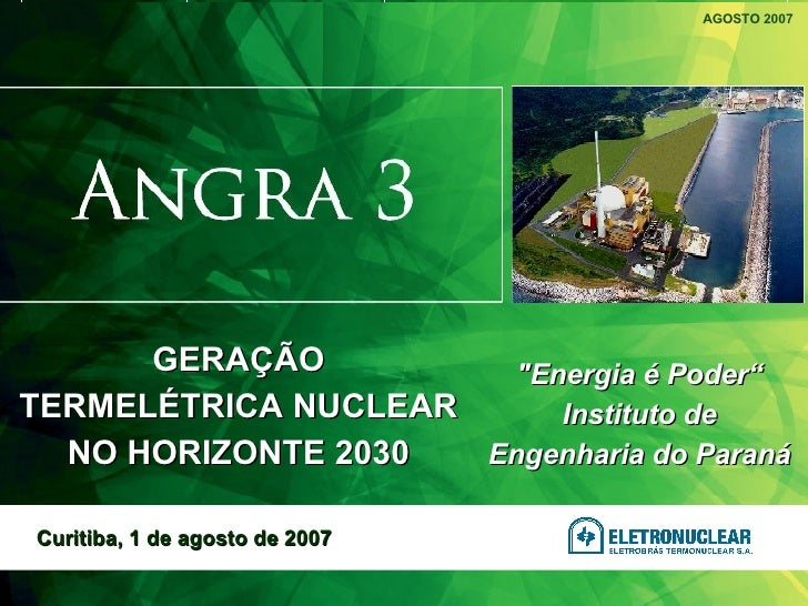 """""""Energia é Poder"""" Instituto de Engenharia do Paraná AGOSTO 2007 Curitiba, 1 de agosto de 2007 GERAÇÃO TERMELÉTRICA NU..."""