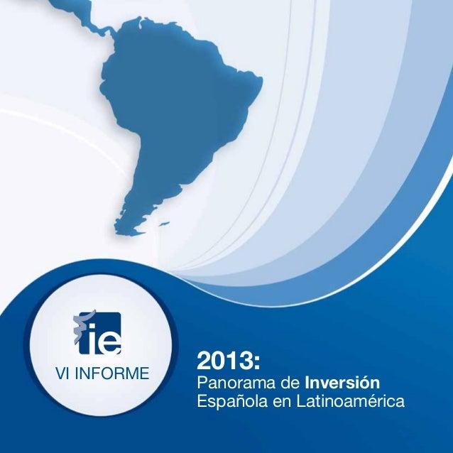 VI INFORME             2013:             Panorama de Inversión             Española en Latinoamérica