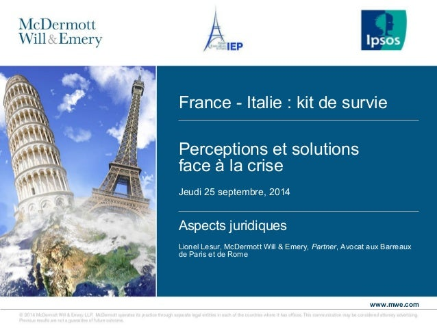 France - Italie : kit de survie  www.mwe.com  Perceptions et solutions  face à la crise  Jeudi 25 septembre, 2014  Aspects...