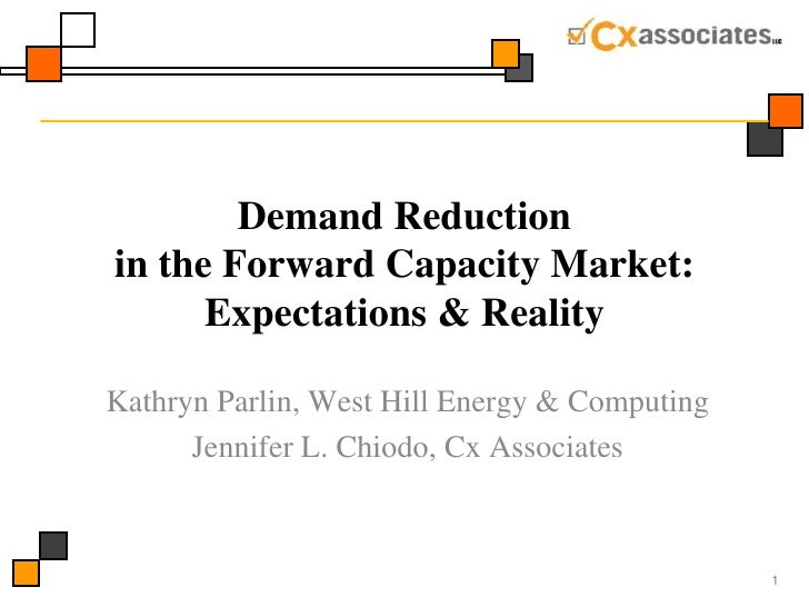 Demand Reduction in the Forward Capacity Market: Expectations & Reality <br />Kathryn Parlin, West Hill Energy & Computing...