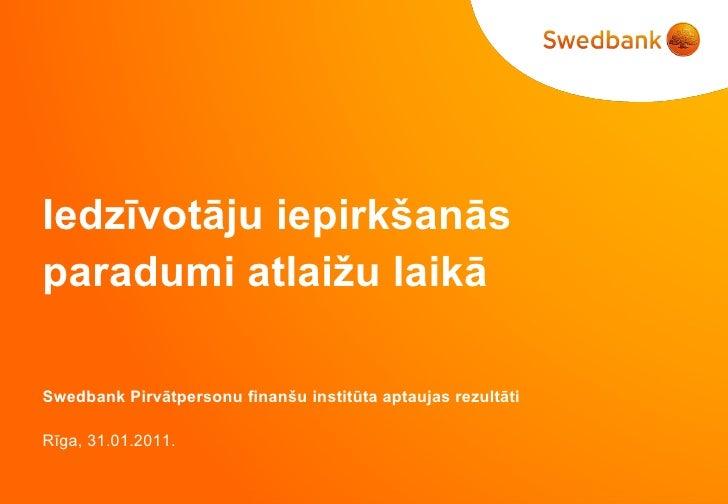 Swedbank Pirvātpersonu finanšu institūta aptaujas rezultāti Rīga ,  31.01.2011. Iedzīvotāju iepirkšanās paradumi atlaižu l...