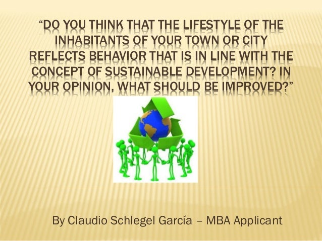 """DO YOU THINK THAT THE LIFESTYLE OF THE    INHABITANTS OF YOUR TOWN OR CITYREFLECTS BEHAVIOR THAT IS IN LINE WITH THECONCE..."
