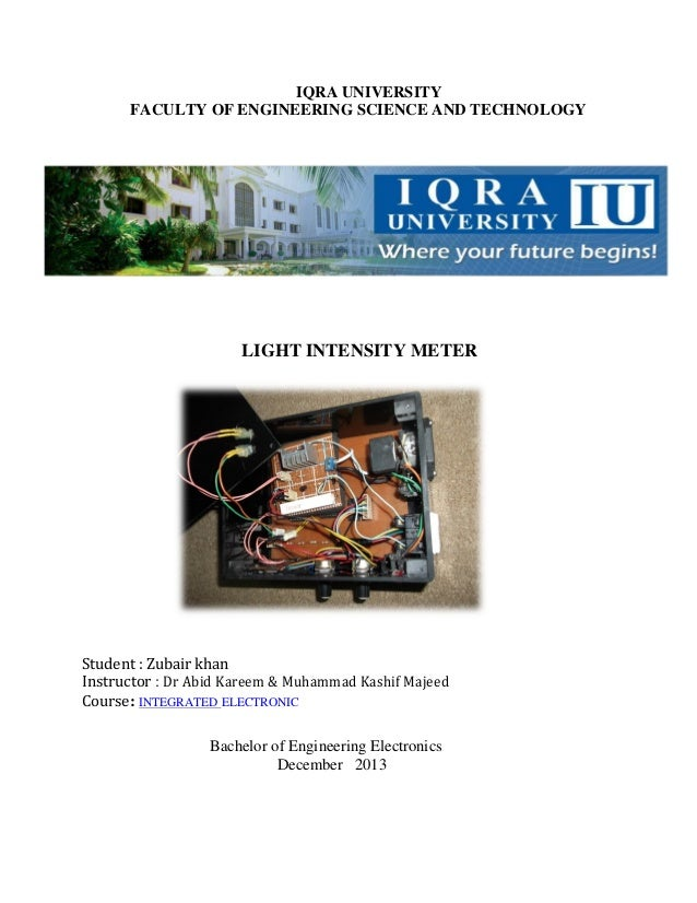 IQRA UNIVERSITY FACULTY OF ENGINEERING SCIENCE AND TECHNOLOGY  LIGHT INTENSITY METER  Student : Zubair khan Instructor : D...