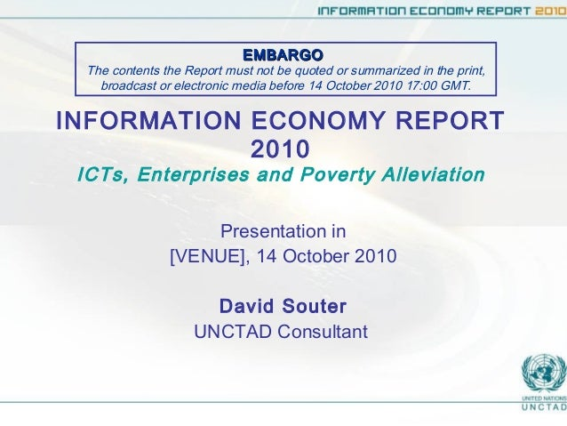 INFORMATION ECONOMY REPORT 2010 ICTs, Enterprises and Poverty Alleviation Presentation in [VENUE], 14 October 2010 David S...