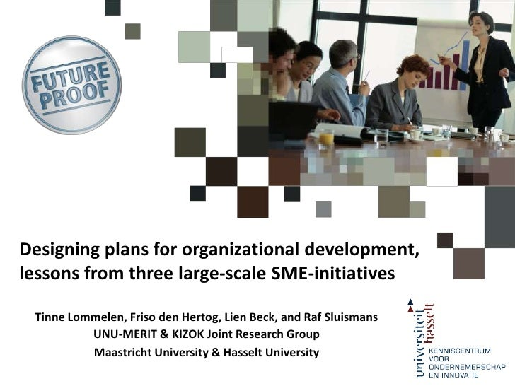 Designing plans for organizational development, lessons from three large-scale SME-initiatives <br />Tinne Lommelen, Friso...