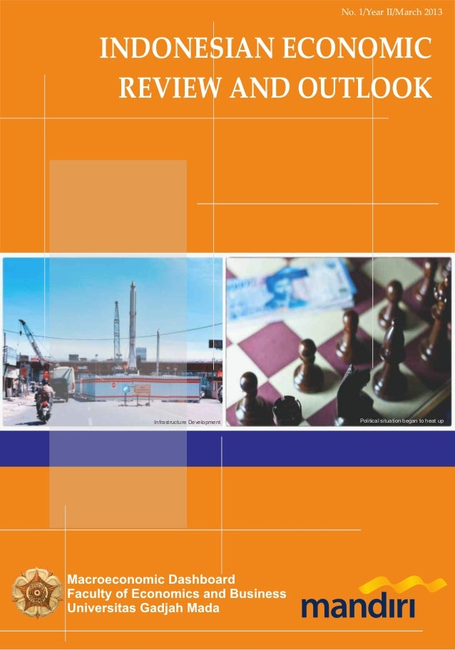 No. 1/Year II/March 2013  INDONESIAN ECONOMIC REVIEW AND OUTLOOK  Infrastructure Development  Macroeconomic Dashboard Facu...