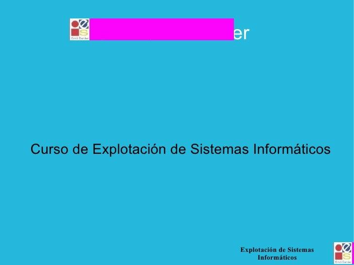 IES Emili Darder <ul><ul><li>Curso de Explotación de Sistemas Informáticos </li></ul></ul>