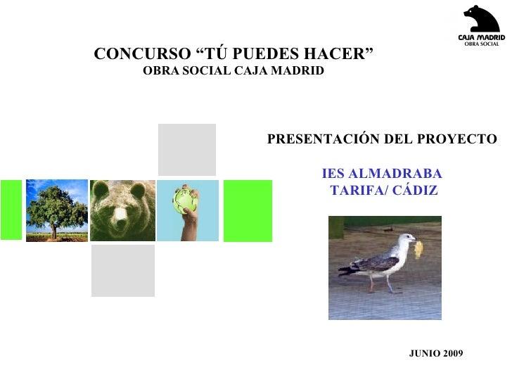 """CONCURSO """"TÚ PUEDES HACER"""" OBRA SOCIAL CAJA MADRID JUNIO 2009 PRESENTACIÓN DEL PROYECTO  IES ALMADRABA  TARIFA/ CÁDIZ"""