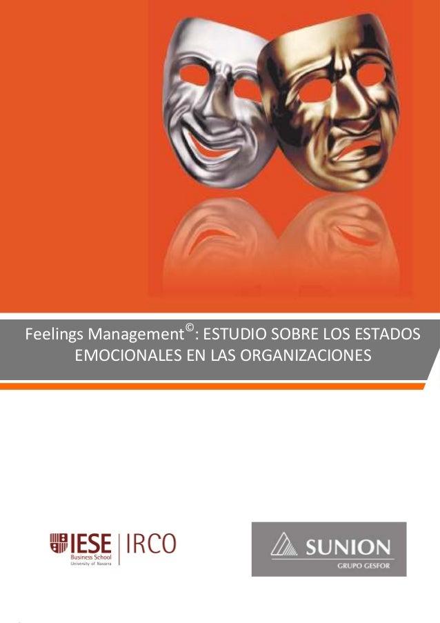 1 FEELINGS MANAGEMENT© : Estudio sobre los Estados Emocionales en las Organizaciones Feelings Management© : ESTUDIO SOBRE ...