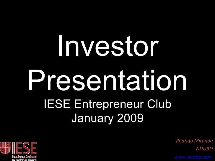Investor Presentation IESE Entrepreneur Club January 2009 Rodrigo Miranda NUUBO www.nuubo.com