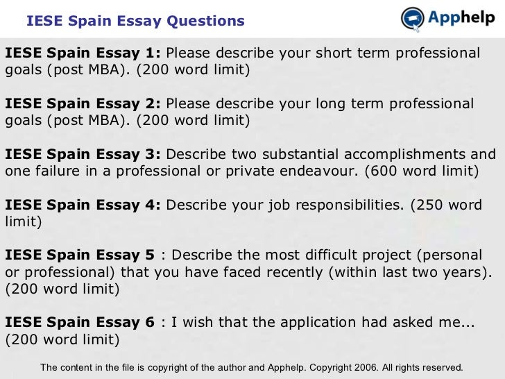 IESE Spain Essay Questions The content in the file is copyright of the author and Apphelp. Copyright 2006. All rights rese...
