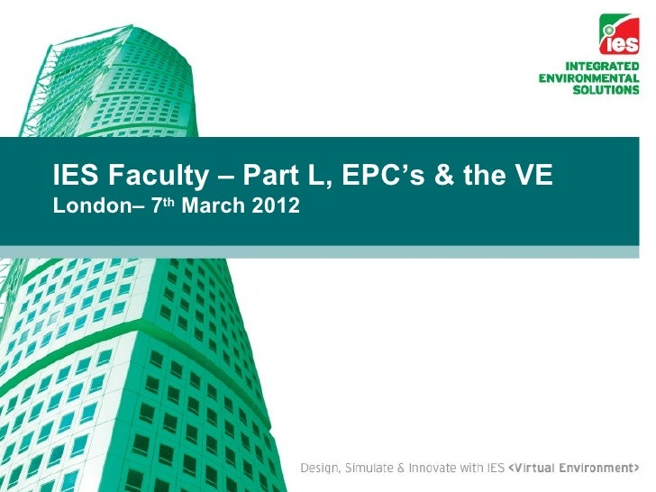IES Faculty – Part L, EPC's & the VELondon– 7th March 2012