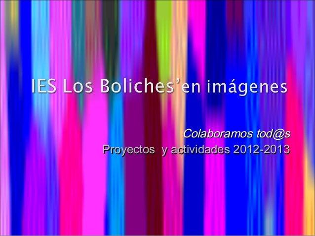 Colaboramos tod@sColaboramos tod@s Proyectos y actividades 2012-2013Proyectos y actividades 2012-2013