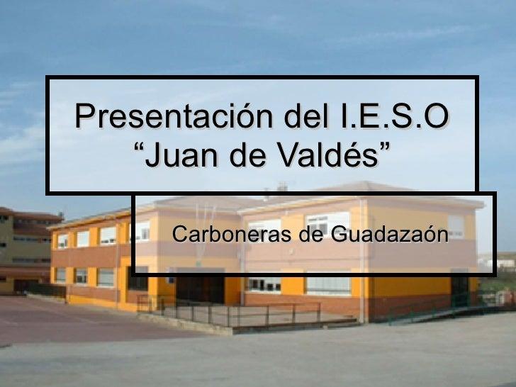 """Presentación del I.E.S.O """"Juan de Valdés"""" Carboneras de Guadazaón"""