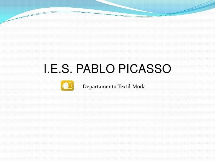 I.E.S. PABLO PICASSO<br />Departamento Textil-Moda<br />