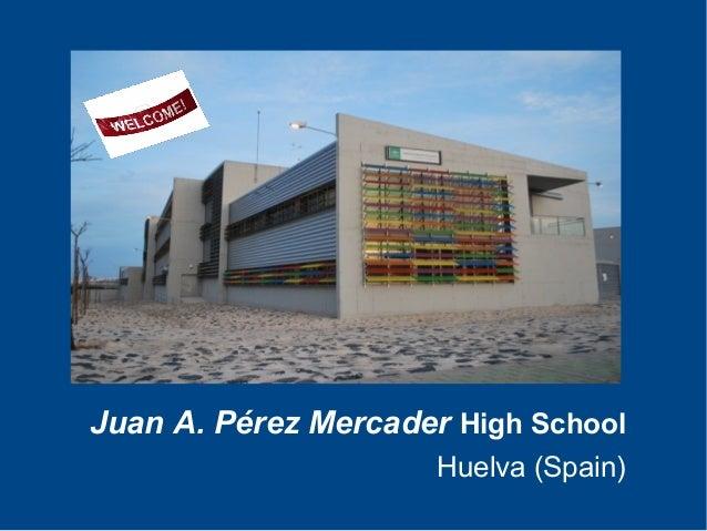 Juan A. Pérez Mercader High School Huelva (Spain)
