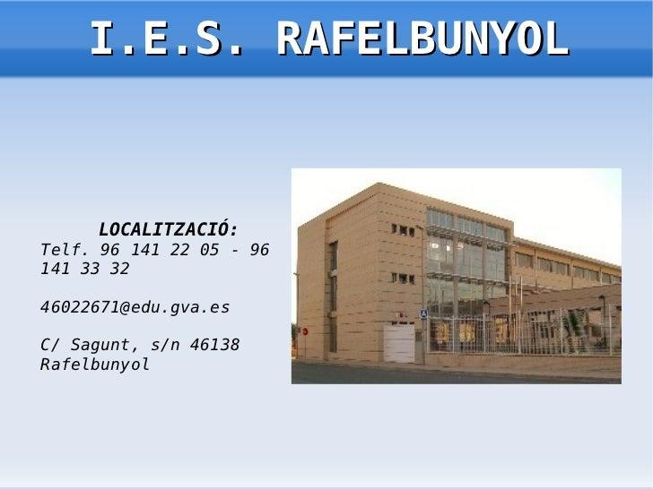 I.E.S. RAFELBUNYOL     LOCALITZACIÓ:Telf. 96 141 22 05 - 96141 33 3246022671@edu.gva.esC/ Sagunt, s/n 46138Rafelbunyol