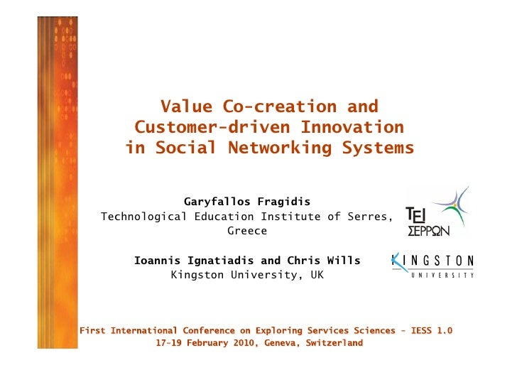 Value Co-creation and     Customer-driven Innovation    in Social Networking Systems               Garyfallos Fragidis Tec...