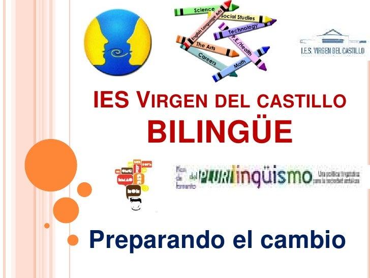 IES Virgen del castillo  BILINGÜE<br />Preparando el cambio<br />
