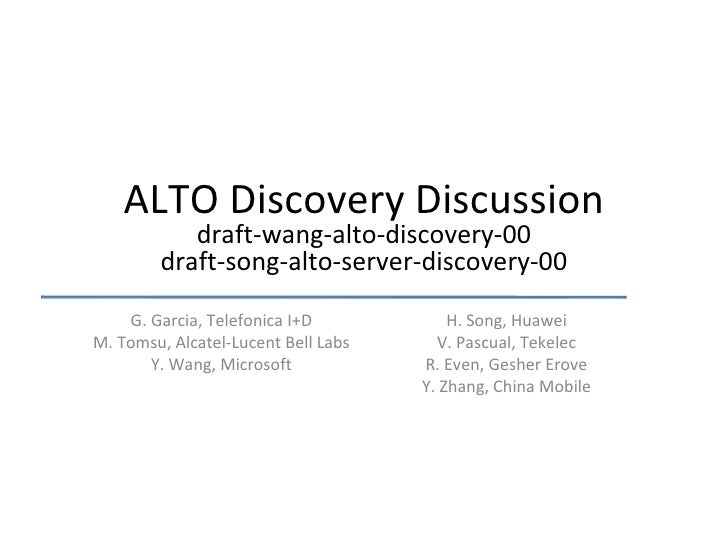 ALTO Discovery Discussion draft-wang-alto-discovery-00 draft-song-alto-server-discovery-00 G. Garcia, Telefonica I+D M. To...