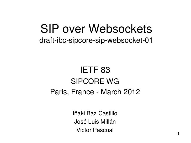 SIP over Websocketsdraft-ibc-sipcore-sip-websocket-01            IETF 83          SIPCORE WG   Paris, France - March 2012 ...