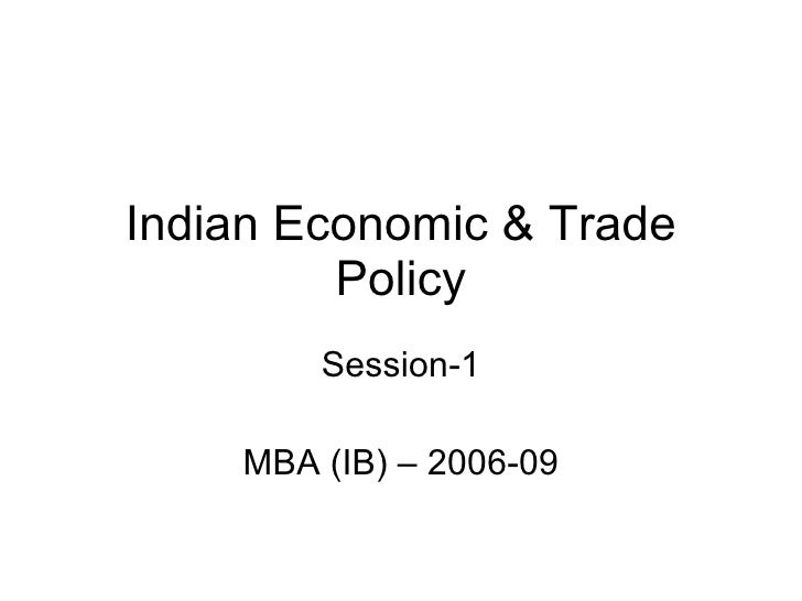 Indian Economic & Trade Policy Session-1 MBA (IB) – 2006-09