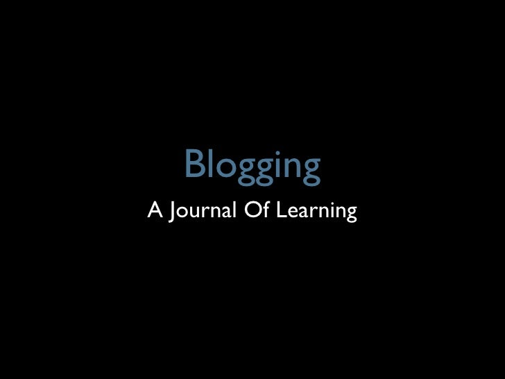 Blogging - A Journal of Learning