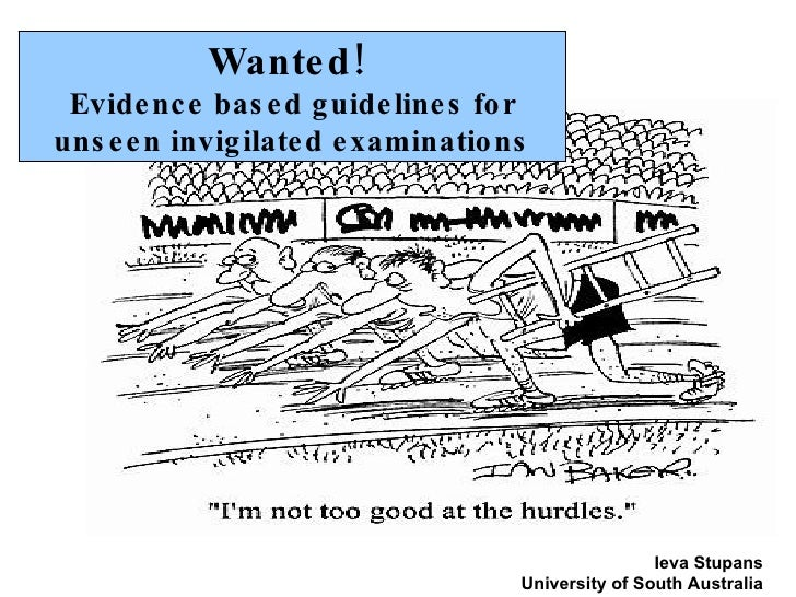 Wanted!  Evidence based guidelines for unseen invigilated examinations Ieva Stupans University of South Australia