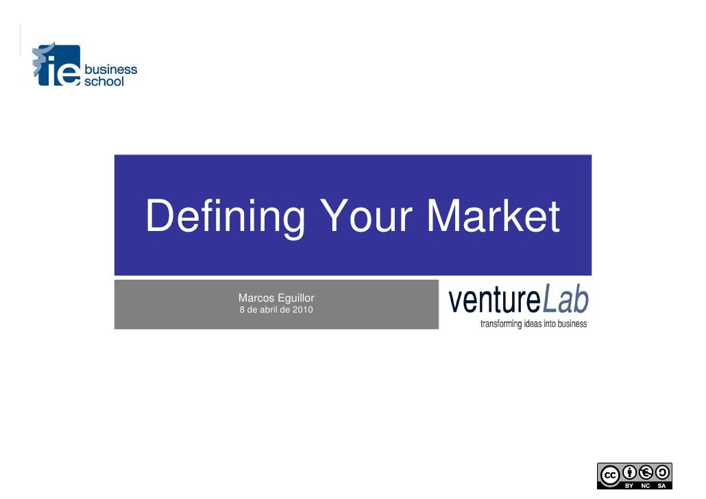 Defining Your Market                                    Marcos Eguillor                                    8 de abril de 2...