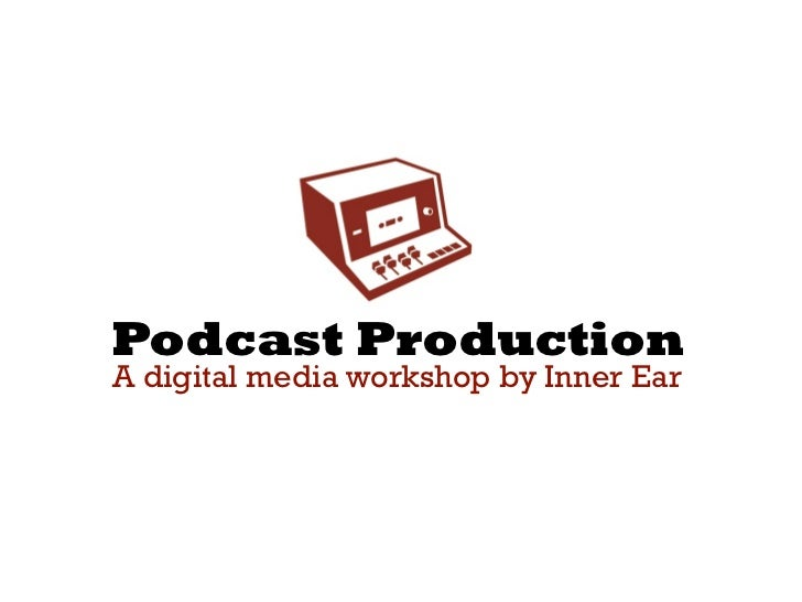 Podcast Production A digital media workshop by Inner Ear