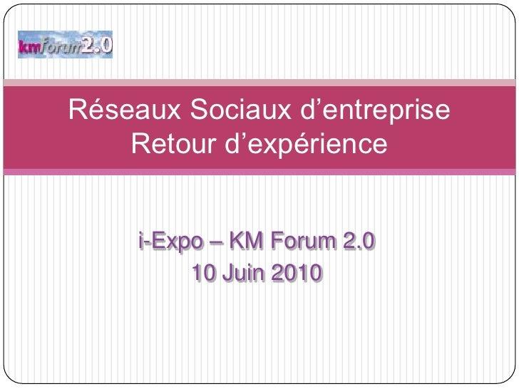 Réseaux Sociaux d'entrepriseRetour d'expérience<br />i-Expo – KM Forum 2.0<br />10 Juin 2010<br />