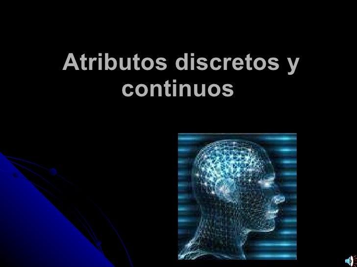 Atributos discretos y continuos