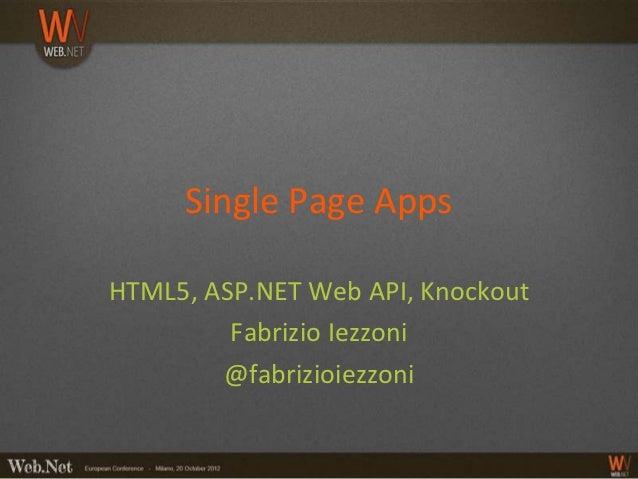 Single Page AppsHTML5, ASP.NET Web API, Knockout         Fabrizio Iezzoni        @fabrizioiezzoni