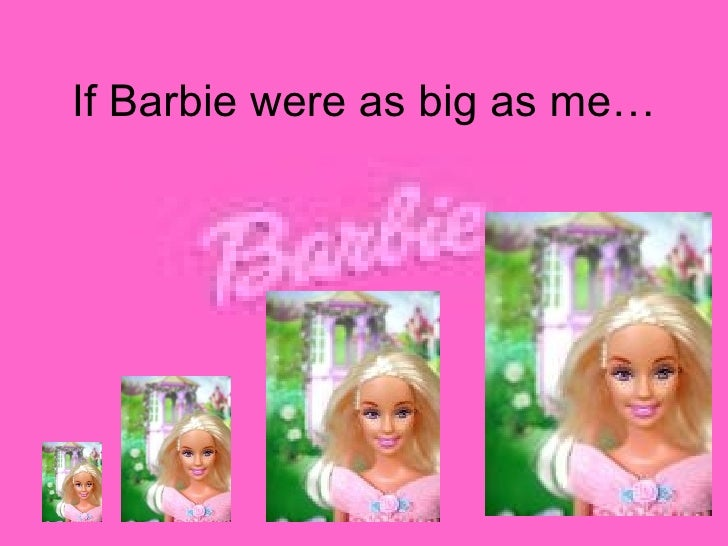 If Barbie Were As Big As We