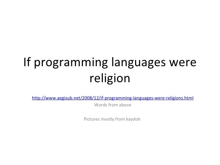 If programming languages were religion http://www.aegisub.net/2008/12/if-programming-languages-were-religions.html Words f...