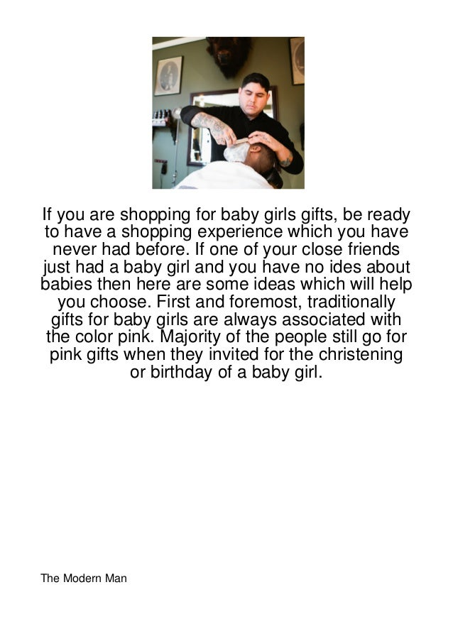 If you are shopping for baby girls gifts, be readyto have a shopping experience which you have  never had before. If one o...
