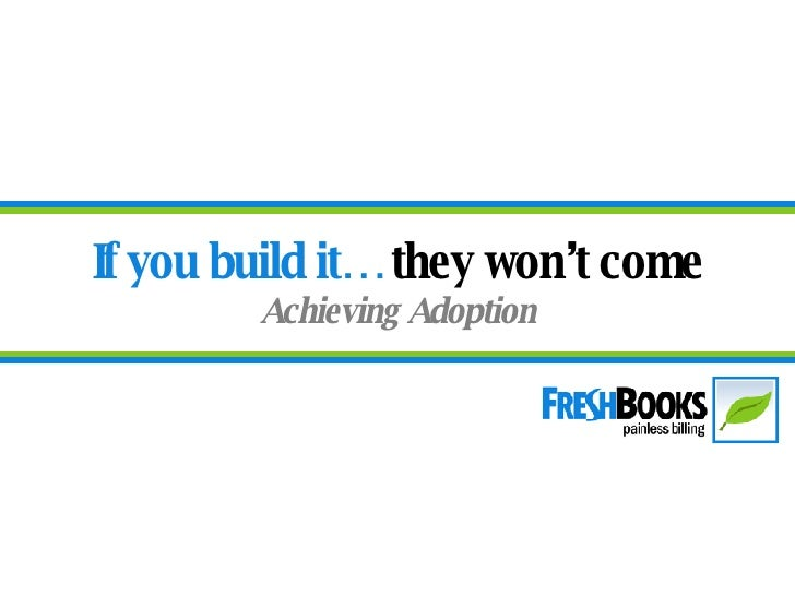 If you build it…  they won't come Achieving Adoption