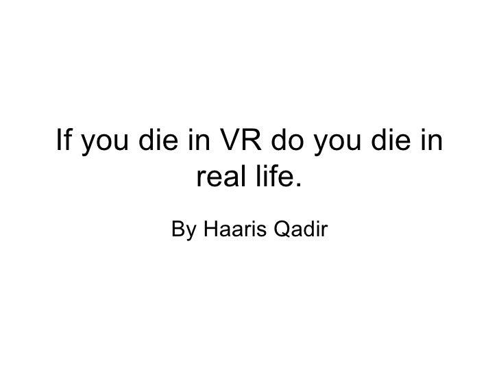 If you die in VR do you die in real life. By Haaris Qadir