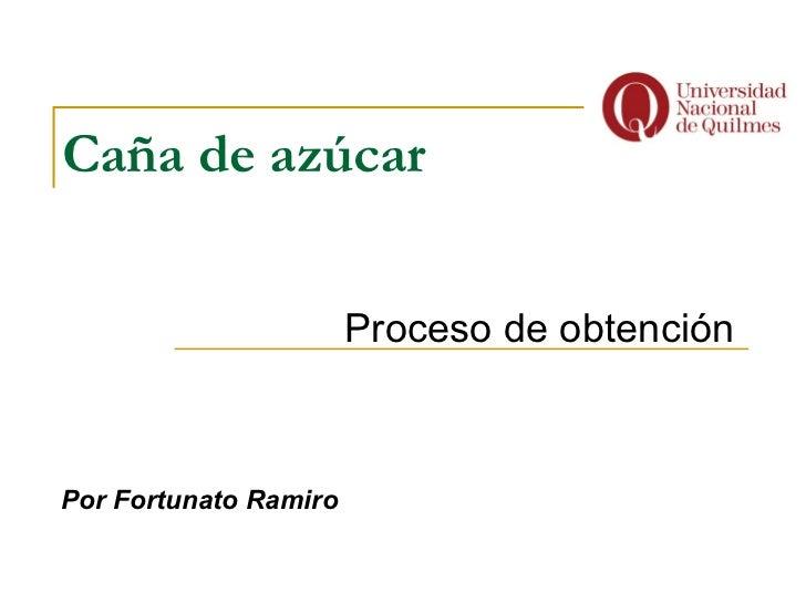 Caña de azúcar Proceso de obtención Por Fortunato Ramiro