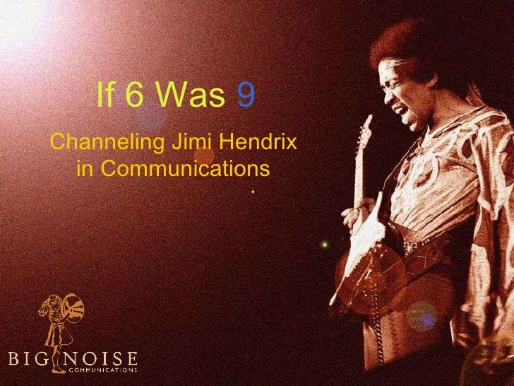 If 6 Was   9 Channeling Jimi Hendrix in Communications