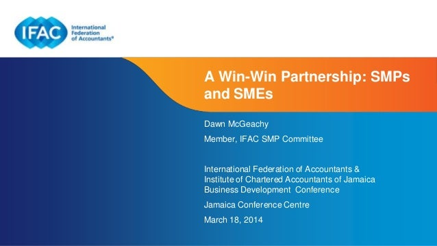 Page 1 | Confidential and Proprietary Information A Win-Win Partnership: SMPs and SMEs Dawn McGeachy Member, IFAC SMP Comm...